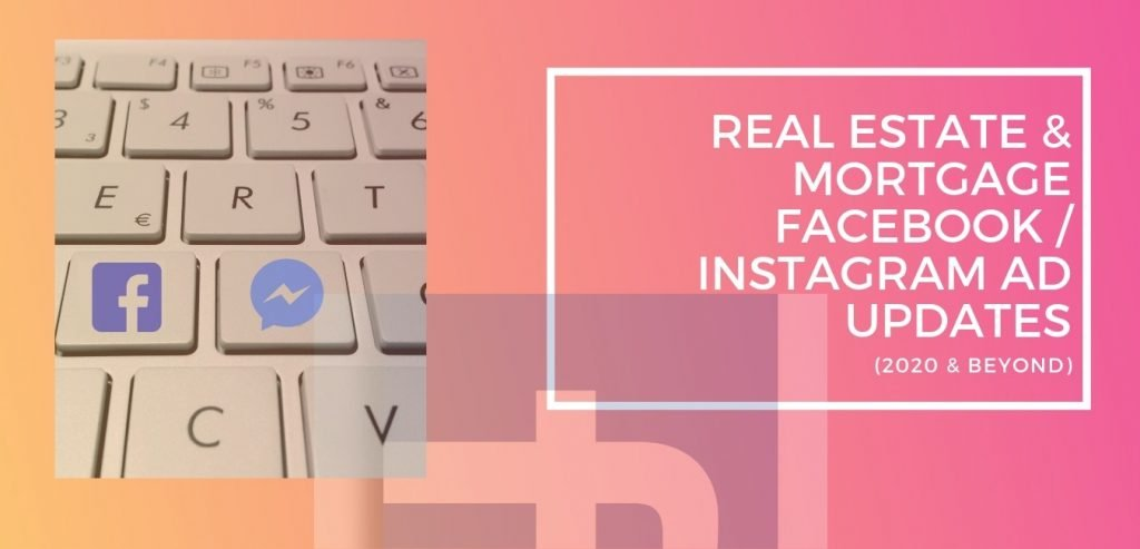 Real Estate & Mortgage Facebook Ad Updates (2020 & Beyond)