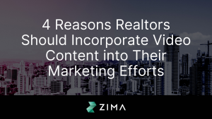 4 Reasons Realtors Should Incorporate Video Content into Their Marketing Efforts